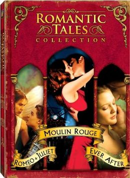 Romantic Tales Collection: Moulin Rouge/Romeo + Juliet/Ever After