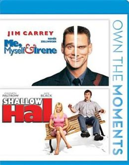 Me, Myself & Irene/Shallow Hal