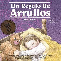 Un Regalo de Arrullos Para Ninos (A Child's Gift of Lullabyes)
