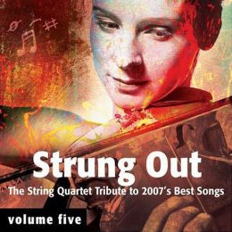 Strung Out: The String Quartet Tribute To 2007's Best Songs, Vol. 5