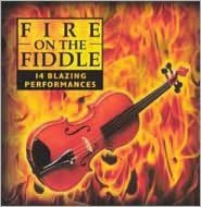 Fire on the Fiddle, Vol. 1: Bluegrass & Swing Fiddle Favorites