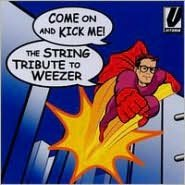 The String Quartet Tribute to Weezer: Come On and Kick Me
