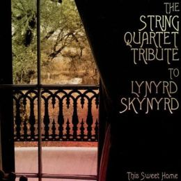 The String Quartet Tribute to Lynyrd Skynyrd: This Sweet Home