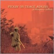 Pickin' on Trace Adkins: A Bluegrass Tribute