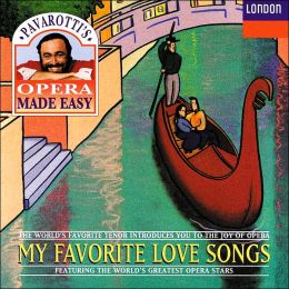Pavarotti's Opera Made Easy: My Favorite Love Songs