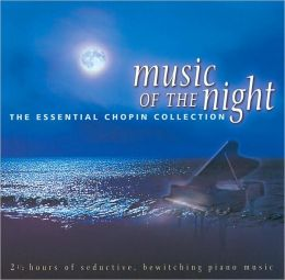 Music of the Night: The Essential Chopin Collection