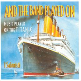 And The Band Played On: Music Played on the Titanic