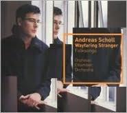 Andreas Scholl: Wayfaring Stranger