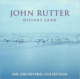 John Rutter: Distant Land: The Orchestral Collection