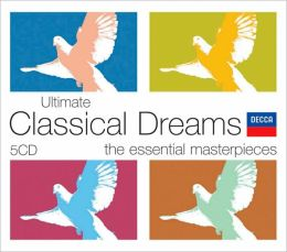 Ultimate Classical Dreams: The Essential Masterpieces