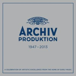 Archiv Produktion 1947-2013: A Celebration of Artistic Excellence From the Home of Early Music
