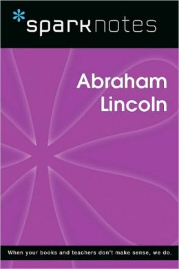 Abraham Lincoln (SparkNotes Biography Guide Series)