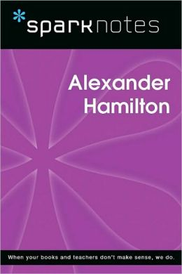 Alexander Hamilton (SparkNotes Biography Guide Series)