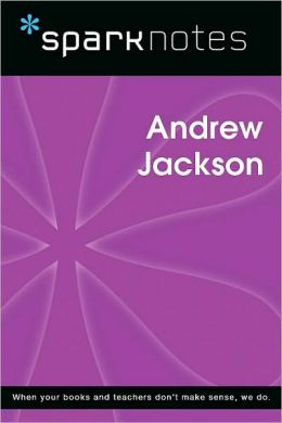 Andrew Jackson (SparkNotes Biography Guides)