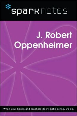 J. Robert Oppenheimer (SparkNotes Biography Guide Series)