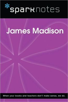 James Madison (SparkNotes Biography Guide Series)