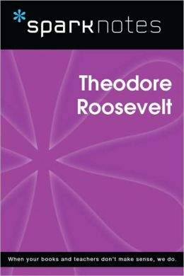 Theodore Roosevelt (SparkNotes Biography Guide Series)