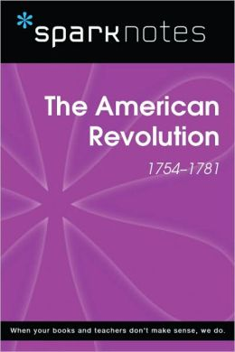The American Revolution (1754-1781) (SparkNotes History Note)