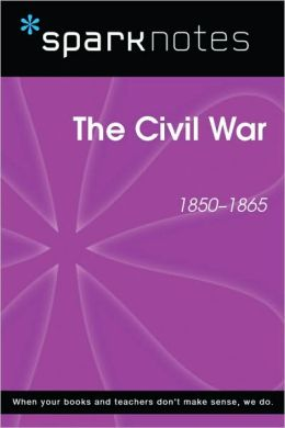 The Civil War (1850-1865) (SparkNotes History Note)