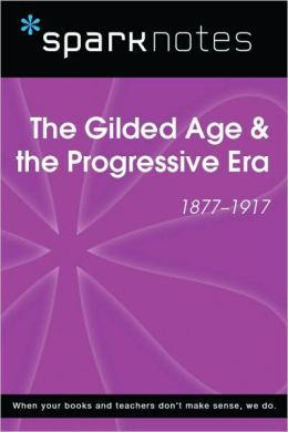 The Gilded Age & the Progressive Era (1877-1917) (SparkNotes History Note)