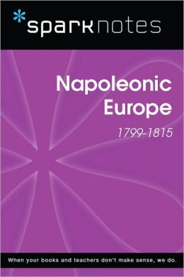 Napoleonic Europe (1799-1815) (SparkNotes History Note)