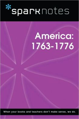 Pre-Revolutionary America (1763-1776) (SparkNotes History Note)