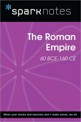 The Roman Empire (60 BCE-160 CE) (SparkNotes History Note)
