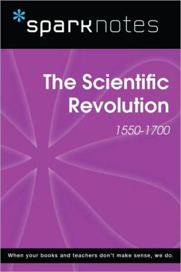 The Scientific Revolution (1550-1700) (SparkNotes History Note)