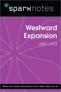 Westward Expansion (1807-1912) (SparkNotes History Note)