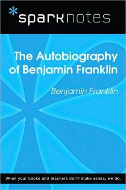 The Autobiography of Benjamin Franklin (SparkNotes Literature Guide Series)