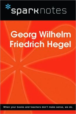 Georg Wilhelm Friedrich Hegel (SparkNotes Philosophy Guide)