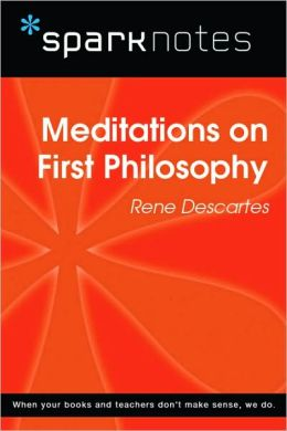 Meditations on First Philosophy (SparkNotes Philosophy Guide)
