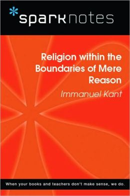 Religion within the Boundaries of Mere Reason (SparkNotes Philosophy Guide)