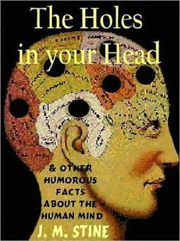 The Holes in Your Head--and other Humorous Facts about the Human Mind