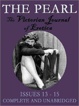 The Pearl Vol. V: The Scandalous Victorian Journal of Erotica Issues 13-15