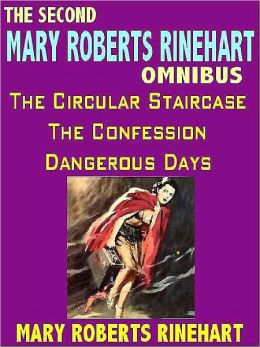 The Second Mary Roberts Rinehart Omnibus: The Circular Staircase, Dangerous Days, The Confession