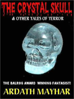 The Crystal Skull & Other Tales of the Terrifying and the Twisted
