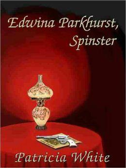 Edwina Parkhurst, Spinster