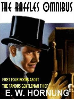 The Raffles Omnibus: All Four Classics about the Gentlemen-Thief