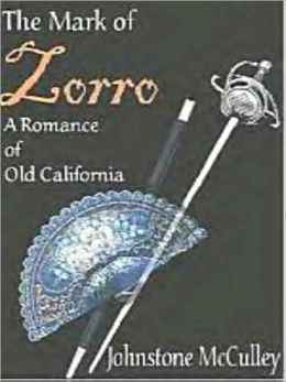The Mark of Zorro: A Romance of Old California