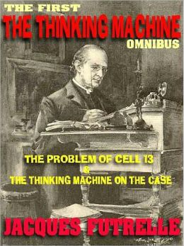 The Thinking Machine Omnibus: The First Two Classic Books Featuring the Legendary Detective