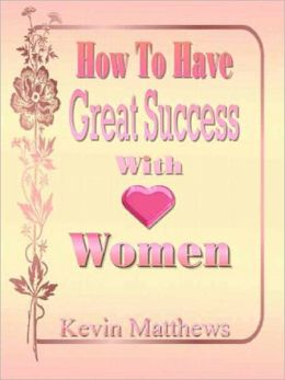 How to Have Great Success With Women