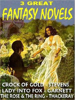 Three Classic Fantasy Novels: The Crock of Gold, Lady into Fox, The Rose and the Ring