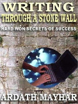 Writing Through a Stone Wall: Hard Won Secrets of Success