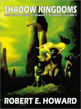 Shadow Kingdoms (Weird Works of Robert E. Howard, Volume 1)