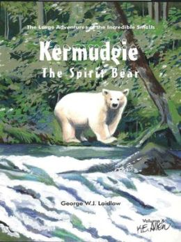 Kermudgie: The Spirit Bear [Large Adventures of the Incredible Smalls #6]