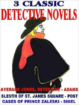 Three Classic Detective Novels: Average Jones, Detective; Marquis of the C.I.D., or The Sleuth of St. James Square; The Cases of Prince Zaleski