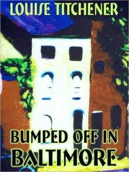 Bumped Off in Baltimore [A Toni Credella Mystery]