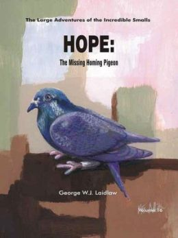 Hope, The Missing Homing Pigeon [Large Adventures of the Incredible Smalls #16]