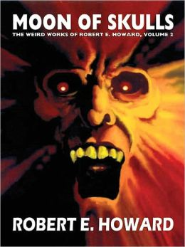 Moon of Skulls (Weird Works of Robert E. Howard, Volume 2)
